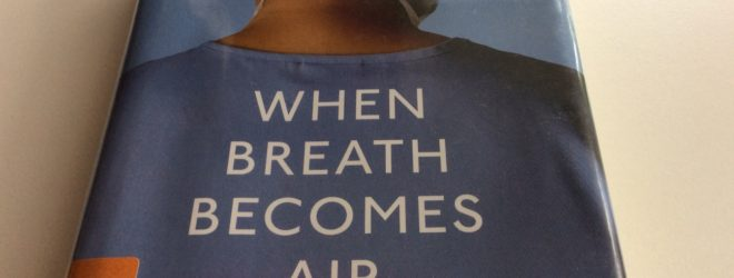 A Fabulous Read – When Breath Becomes Air